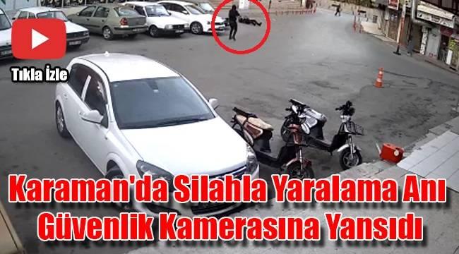 Karaman'da silahla yaralama anı güvenlik kamerasında