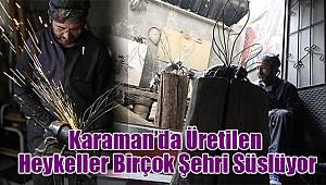 Karaman'da Üretilen Heykeller Birçok Şehri Süslüyor