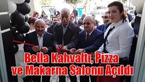 Bella Kahvaltı, Pizza ve Makarna Salonu Açıldı