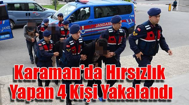 Karaman'da hırsızlık yapan 4 kişi yakalandı