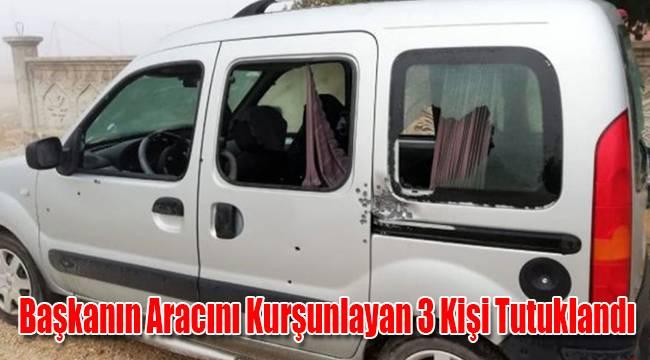 Başkanın Aracını Kurşunlayan 3 Kişi Tutuklandı