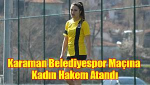 Karaman Belediyespor maçına kadın hakem