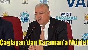 Çağlayan'dan Karaman'a müjde!