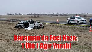 Karaman'da feci kaza: 1 ölü, 1 ağır yaralı!