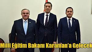 Milli Eğitim Bakanı Karaman'a Gelecek