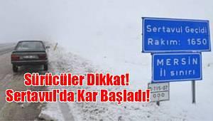 Sürücüler Dikkat! Sertavul'da kar başladı!