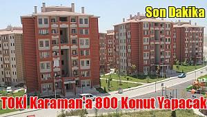 TOKİ Karaman'a 800 konut yapacak