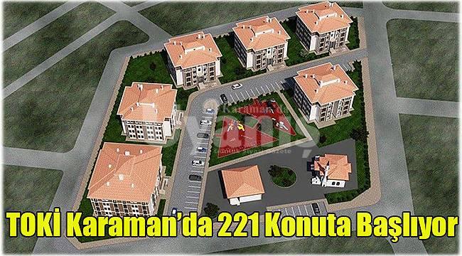 TOKİ Karaman'da 221 konuta başlıyor