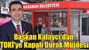 Başkan Kalaycı'dan TOKİ'ye kapalı durak müjdesi