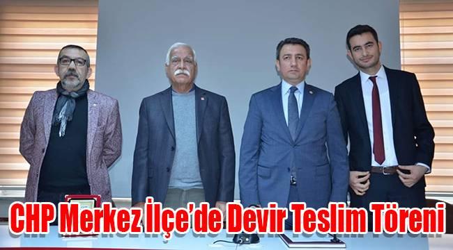 CHP Merkez İlçe'de Devir Teslim Töreni