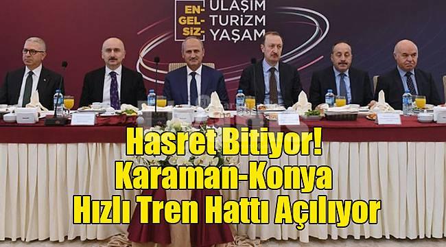 Hasret Bitiyor! Karaman-Konya hızlı tren hattı açılıyor