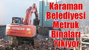 Karaman Belediyesi Metruk Binaları Yıkıyor