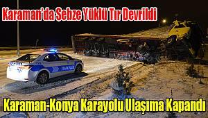 Karaman'da tır devrildi Karaman-Konya karayolu ulaşıma kapandı