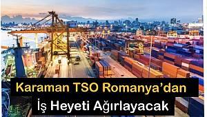 Karaman TSO Romanya'dan İş Heyeti Ağırlayacak
