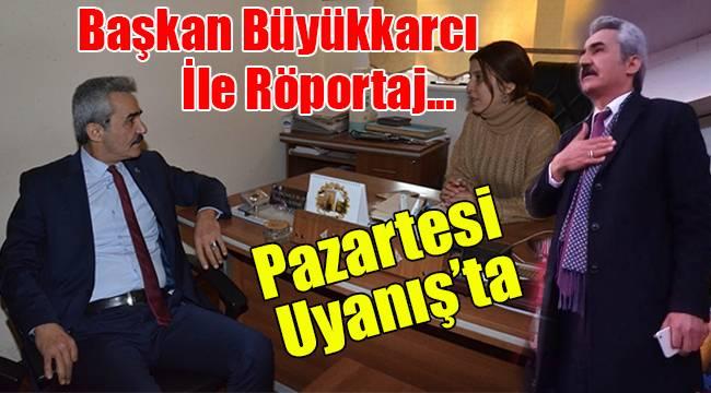 Başkan Büyükkarcı ile röportaj...