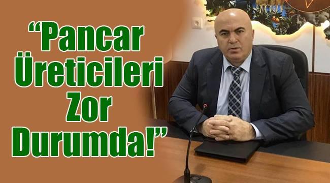 """Bayram; """"Pancar Üreticileri Zor Durumda!"""""""