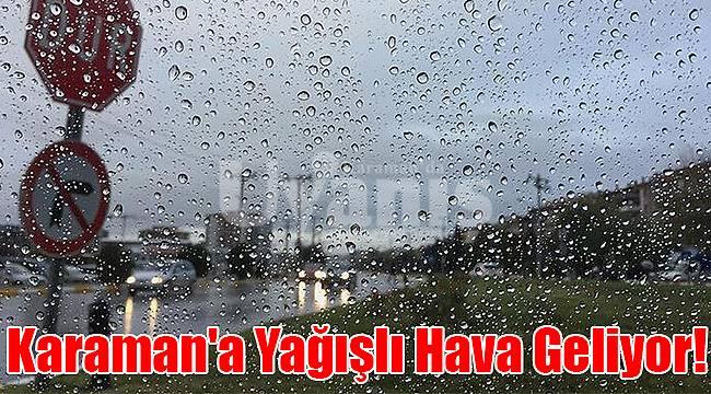 Karaman'a Yağışlı ve Soğuk Hava Geliyor!