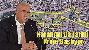 Karaman'da tarihi proje başlıyor