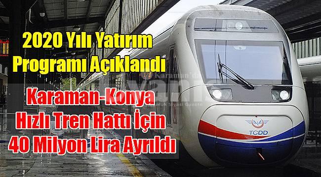 Karaman-Konya hızlı tren hattı için 2020 ödeneğine 40 milyon lira ayrıldı