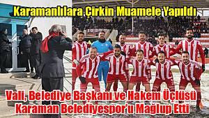 Vali, Belediye Başkanı ve hakem üçlüsü Karaman Belediyespor'u mağlup etti