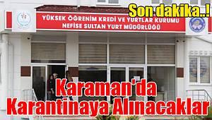 Karaman'da karantinaya alınacaklar