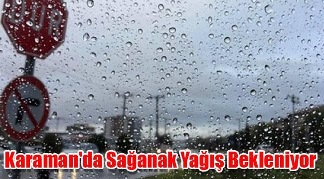 Karaman'da sağanak yağış bekleniyor