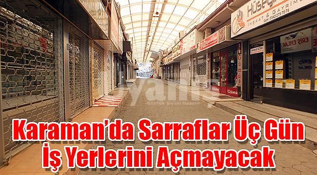 Karaman'da sarraflar üç gün iş yerlerini açmayacak