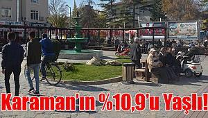 Karaman'ın %10,9'u yaşlı