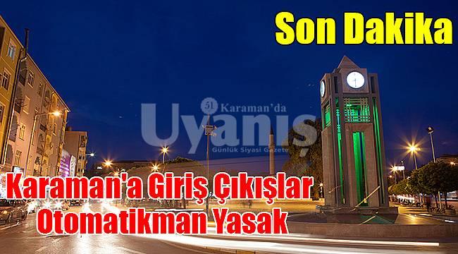 Karaman'a giriş çıkışlar otomatikman yasak