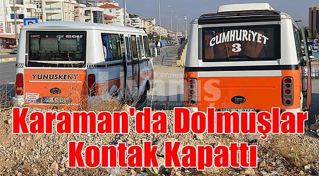 Karaman'da dolmuşlar kontak kapattı