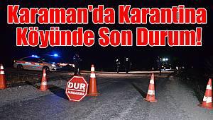 Karaman'da Karantina Köyünde Son Durum!
