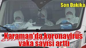 Karaman'da koronavirüs vaka sayısı arttı