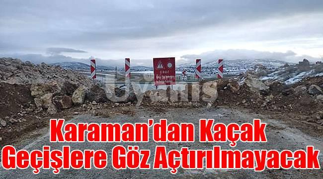 Karaman'dan kaçak geçişlere göz açtırılmayacak