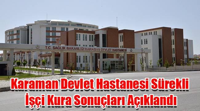 Karaman Devlet Hastanesi Sürekli İşçi Kura Sonuçları Açıklandı