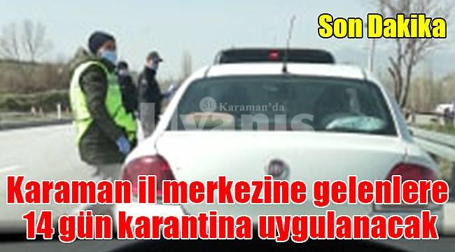 Karaman il merkezine gelenlere 14 gün karantina uygulanacak