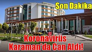 Korona virüs Karaman'da can aldı