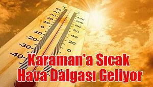Karaman'a sıcak hava dalgası geliyor
