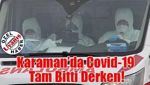Karaman'da Covid-19 tam bitti derken!