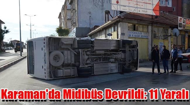 Karaman'da midibüs devrildi: 11 yaralı
