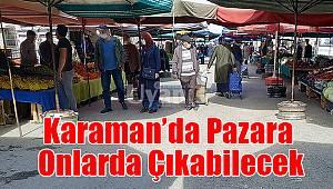 Karaman'da pazara onlarda çıkabilecek
