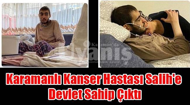 Karamanlı Kanser Hastası Salih'e Devlet Sahip Çıktı