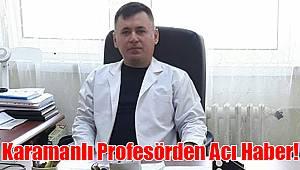 Karamanlı Profesörden Acı Haber!