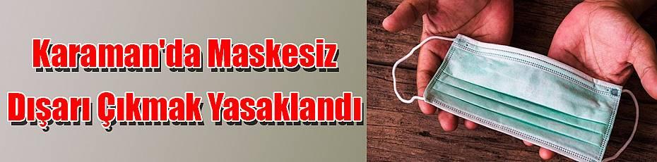 Karaman'da maskesiz dışarı çıkmak yasaklandı