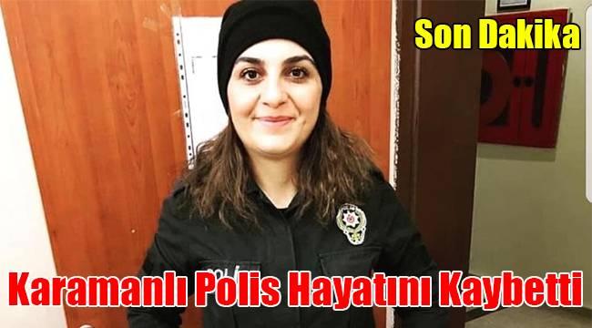 Karamanlı polis hayatını kaybetti