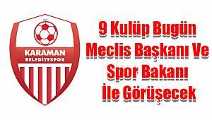 9 Kulüp Bugün Meclis Başkanı ve Spor Bakanı İle Görüşecek