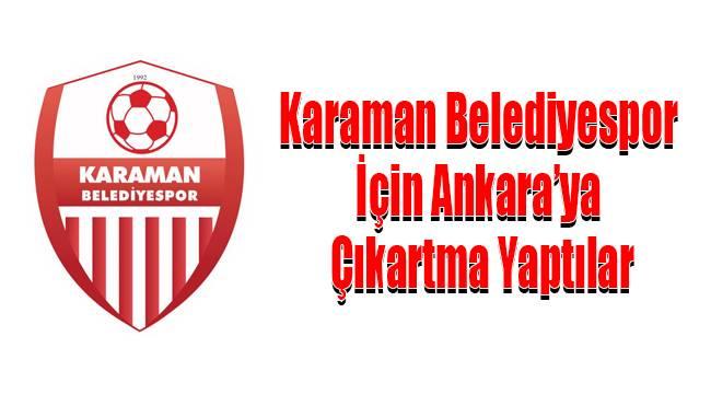 Karaman Belediyespor İçin Ankara'ya Çıkartma Yaptılar