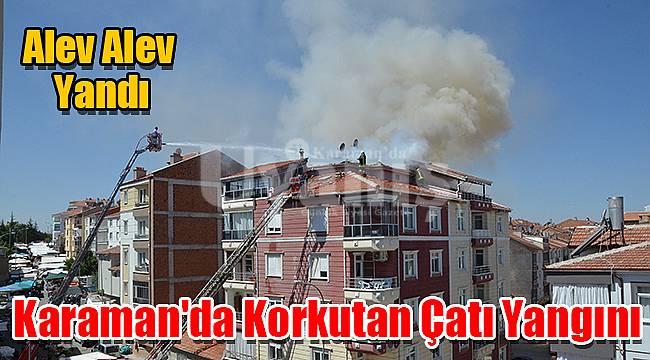 Karaman'da Korkutan Çatı Yangını