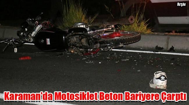 Karaman'da motosiklet beton bariyere çarptı