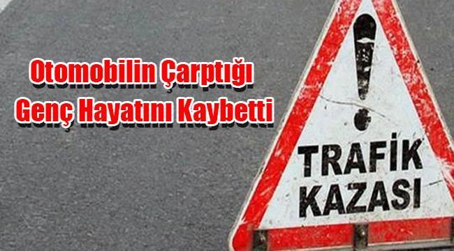 Karaman'da Otomobilin Çarptığı Genç Hayatını Kaybetti
