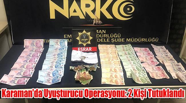 Karaman'da uyuşturucu operasyonu: 2 kişi tutuklandı
